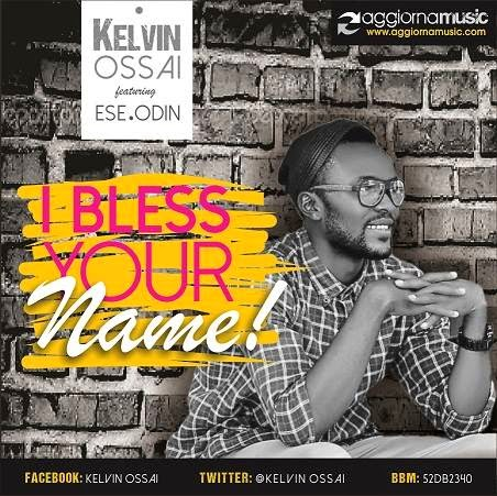 I Bless Your Name – Kelvin Ossai ft. Ese Odin
