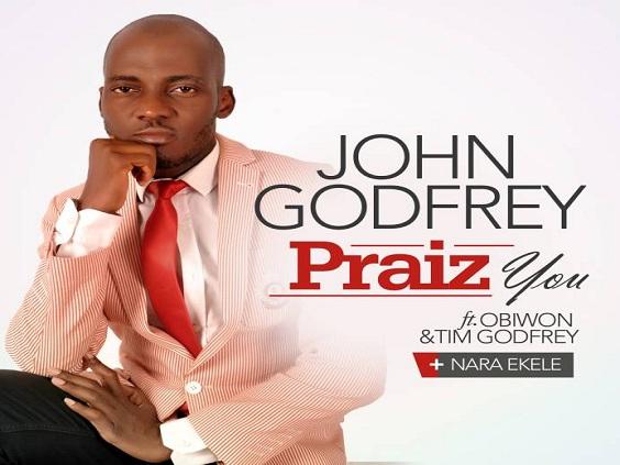 Praiz You – John Godfrey ft. Obiwon & Tim Godfrey