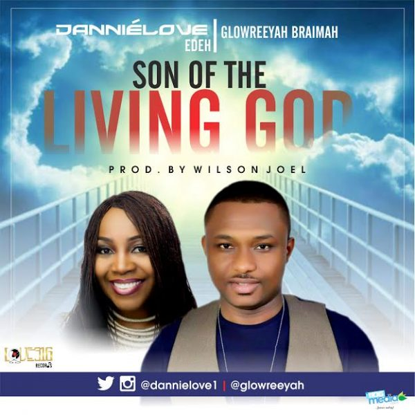 Son of the Living God – Dannielove ft. Glowreeyah
