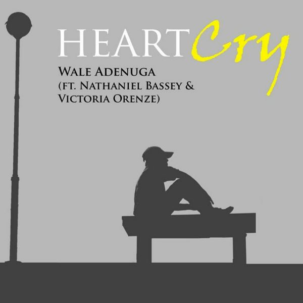 Heart Cry – Wale Adenuga ft. Nathaniel Bassey & Victoria Orenze