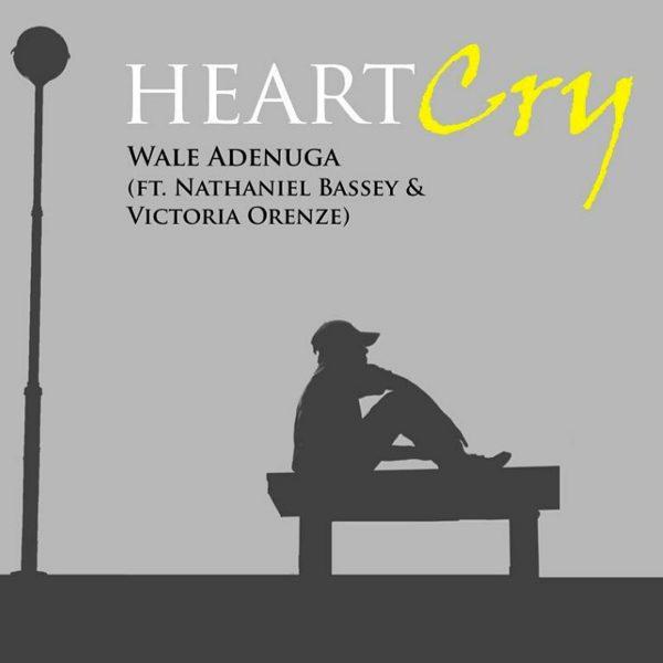 Heart Cry – Wale Adenuga ft. Nathaniel Bassey & Victoria Orenze