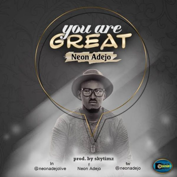 You Are Great – Neon Adejo