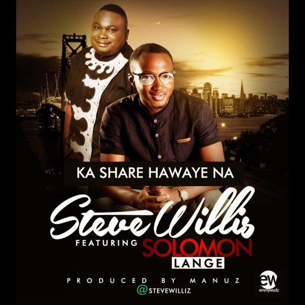 Ka share Hawaye – Steve Williz ft. Solomon Lange