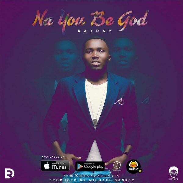 Na You Be God – Rayday