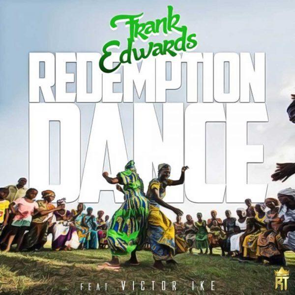 Redemption Dance – Frank Edwards ft. Victor Ike