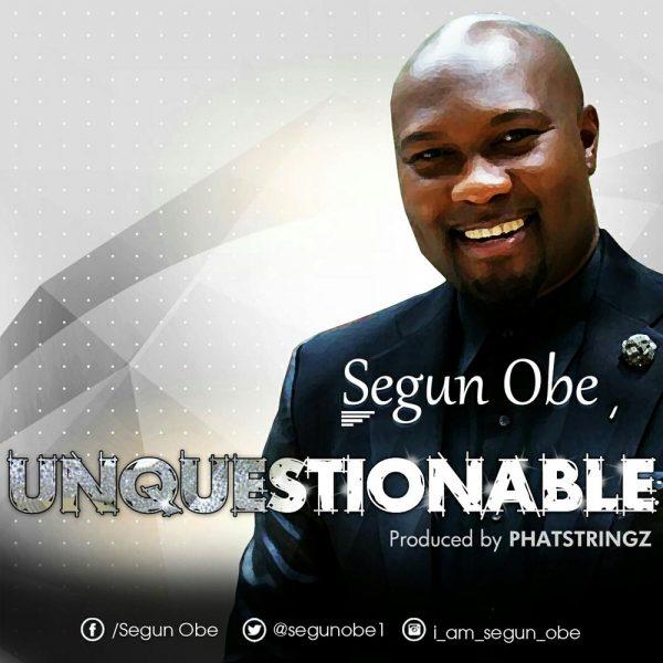 Unquestionable – Segun Obe