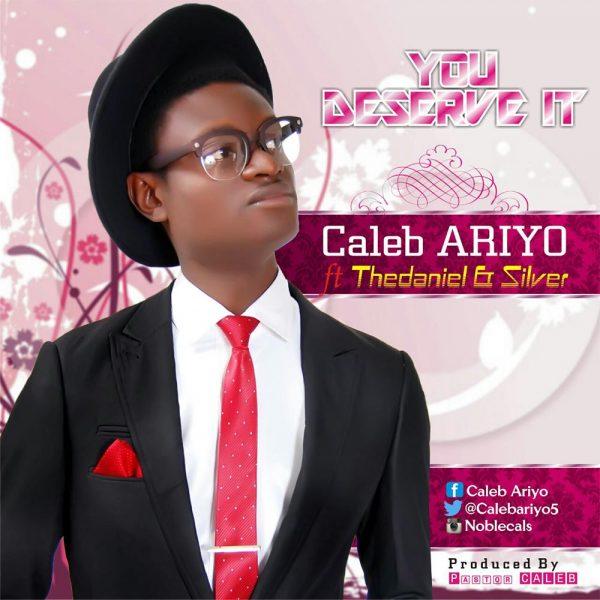 You Deserve It – Caleb Ariyo