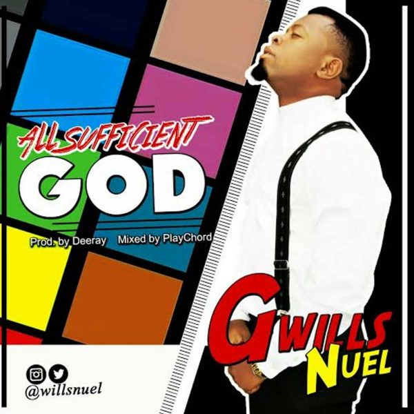 All Sufficient God – Gwills Nuel