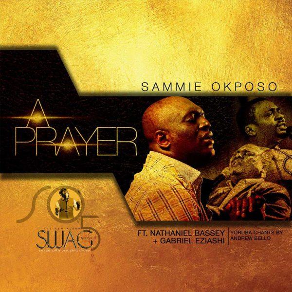 A prayer – Sammie Okposo ft Nathaniel Bassey & Gabriel Eziashi