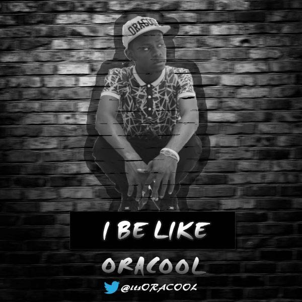 I Be Like – Oracool