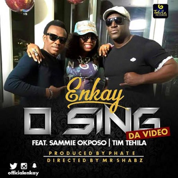 O Sing – Enkay ft. Sammie Okposo & Tim Tehila