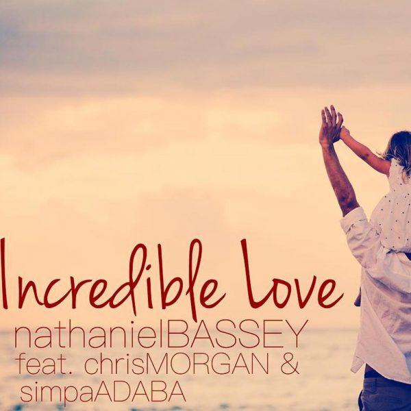Incredible Love – Nathaniel Bassey ft. Chris Morgan & Simpa Adaba