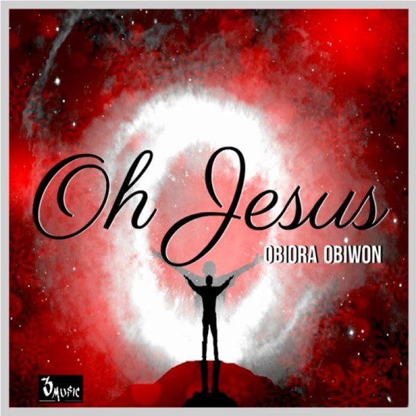 Oh Jesus – Obiora Obiwon