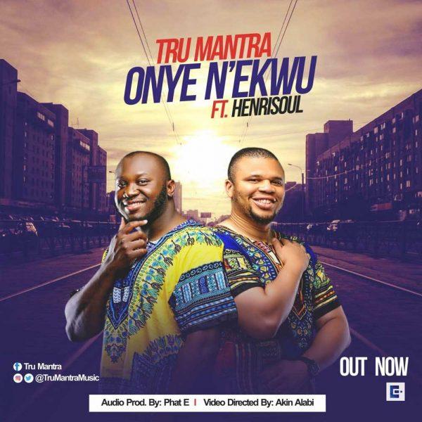 Onye N'ekwu – Tru Mantra ft. Henrisoul