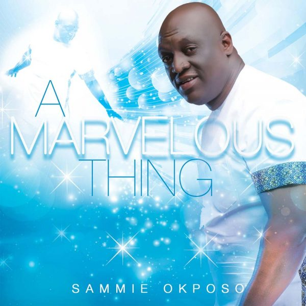 A Marvelous Thing – Sammie Okposo