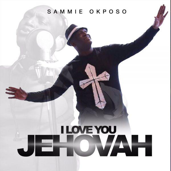 I Love You Jehovah – Sammie Okposo