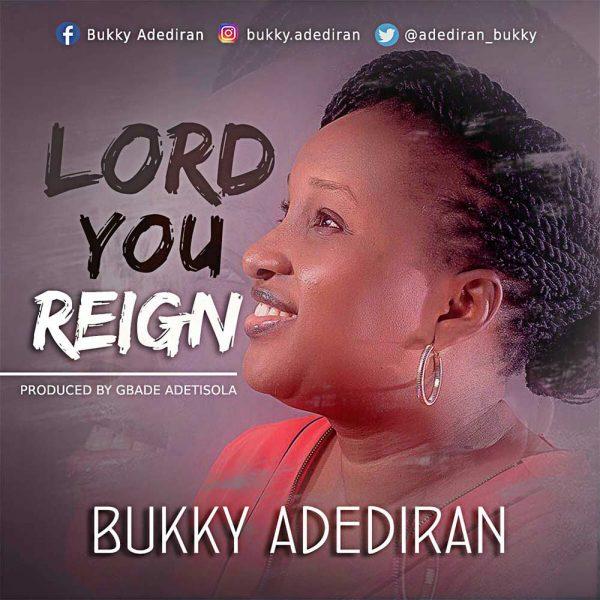 Lord You Reign – Bukky Adediran