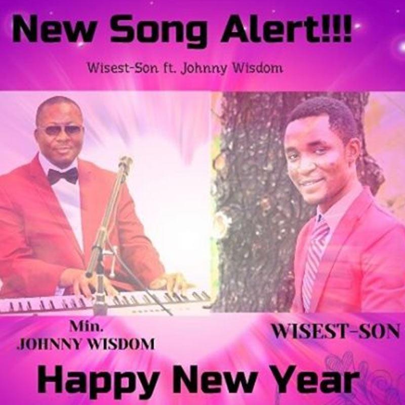 Download Lyrics Happy New Year Wisest Son Ft Johnny Wisdom Simply African Gospel Lyrics