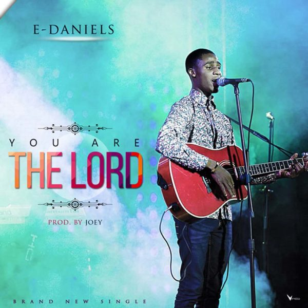 You are the Lord – E-Daniels