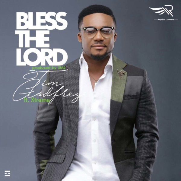 Bless The Lord – Tim Godfrey ft Xtreme