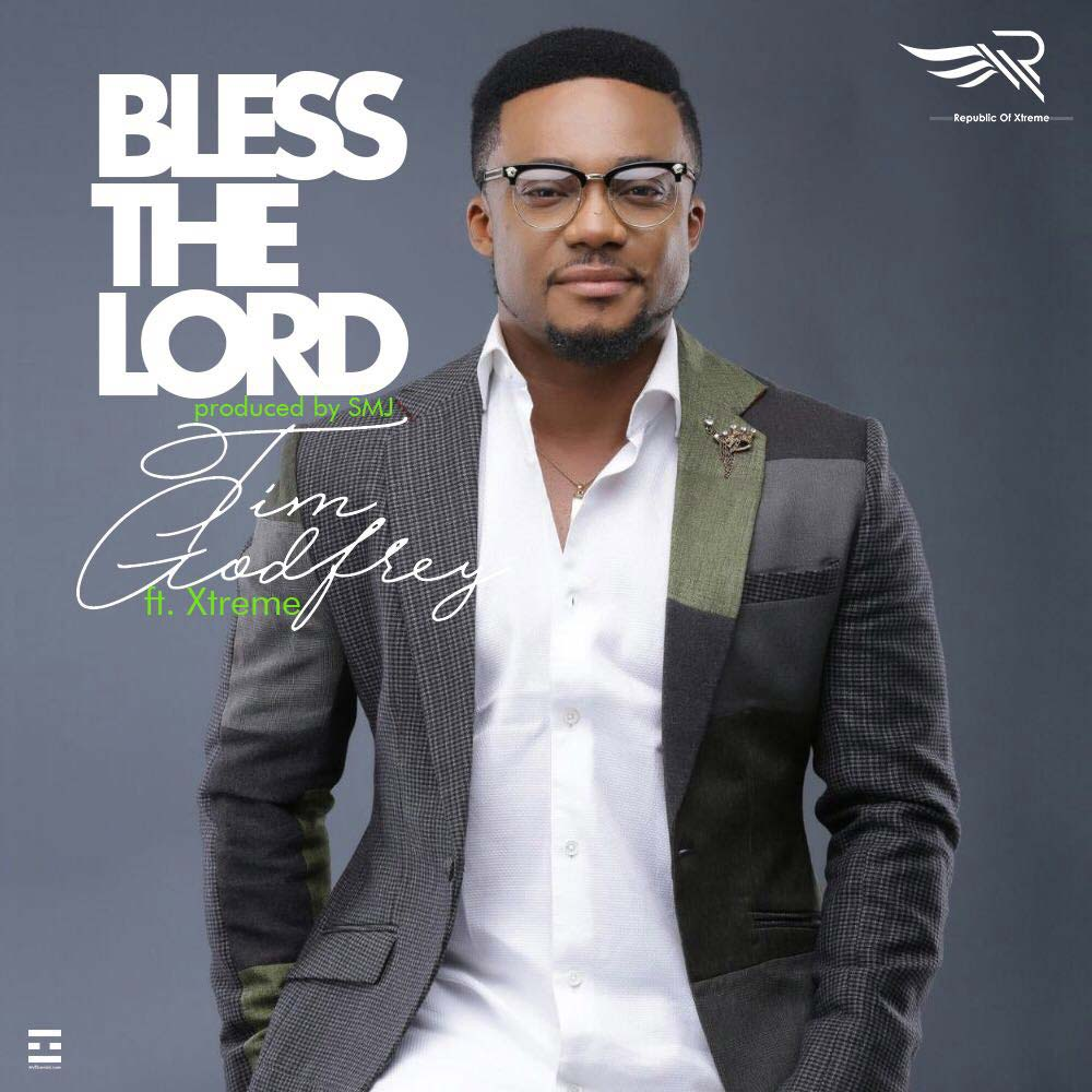 Download & Lyrics] Bless The Lord - Tim Godfrey ft Xtreme | Simply