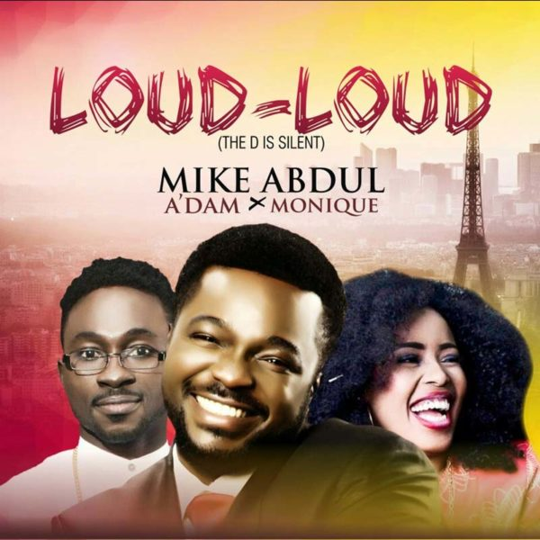 Loud Loud – Mike Abdul ft. A'dam & Monique
