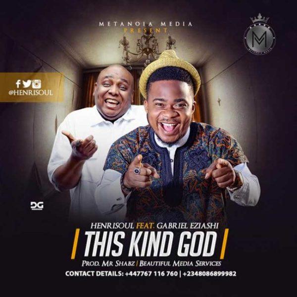 This Kind God – Henrisoul ft. Gabriel Eziashi
