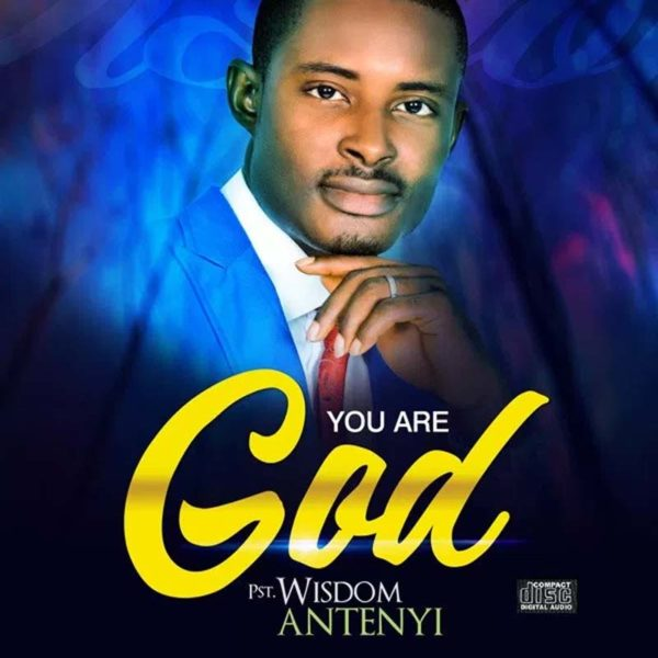 You are God – Pst. Wisdom Antenyi