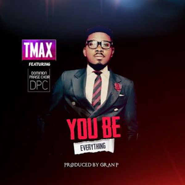 You Be Everything (Tye Tribbett Cover) – Tmax ft. DPC