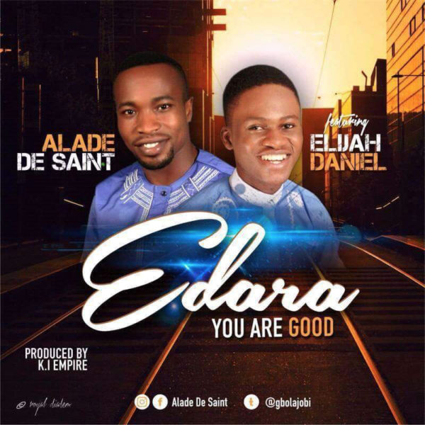 Edara (You are good) – Alade De Saint ft. Elijah Daniel