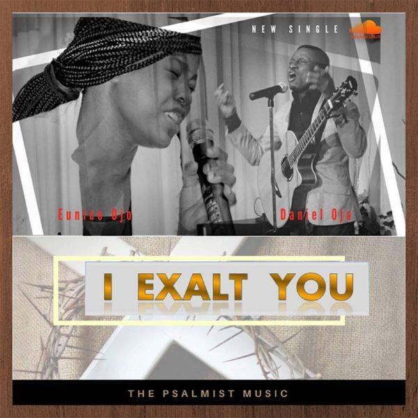 I Exalt You – Daniel Ojo ft. Eunice