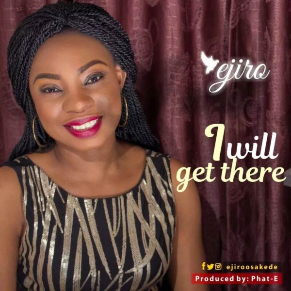 I Will Get There – Ejiro