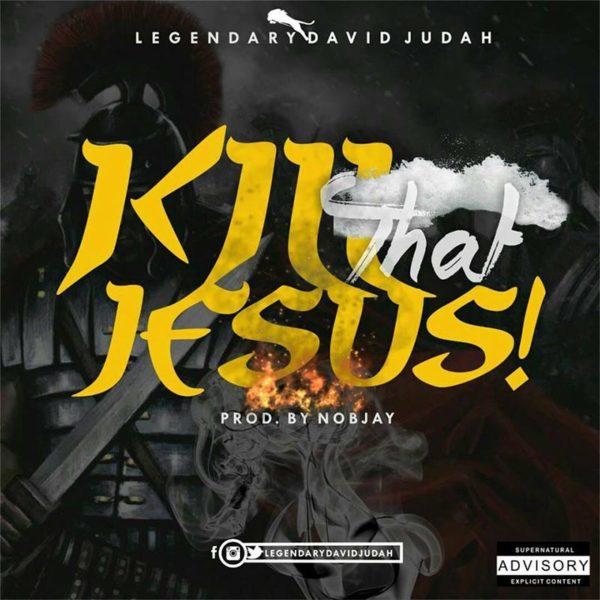 Kill That Jesus – Legendary David Judah