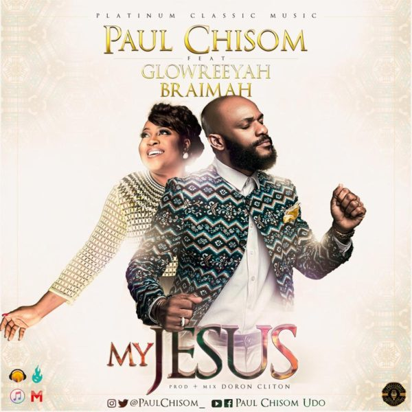 My Jesus – Paul Chisom ft. Glowreeyah