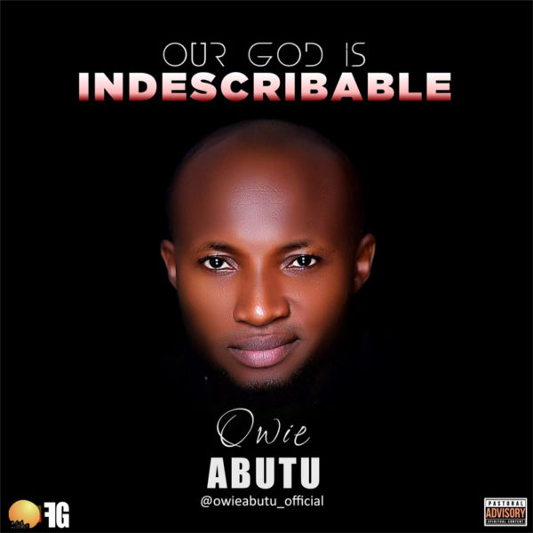 Our God is Indescribable – Owie Abutu