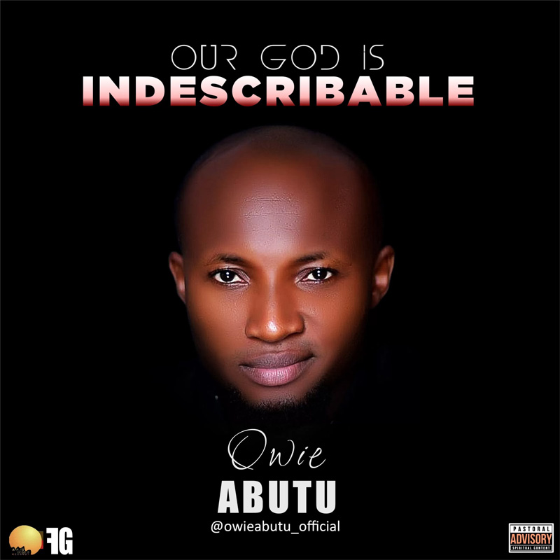 Our God is Indescribable - Owie Abutu | Gospellyricsng
