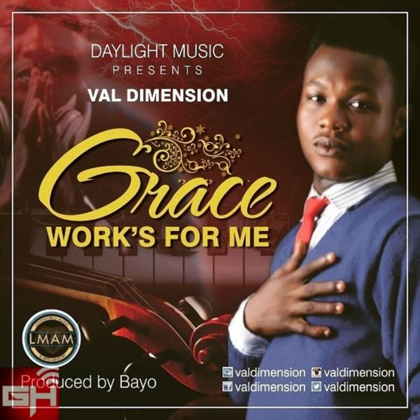 Grace Works For Me – Val Dimension