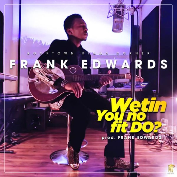 Wetin You No Fit Do – Frank Edwards
