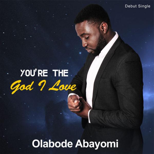 You're the God I Love – Olabode Abayomi