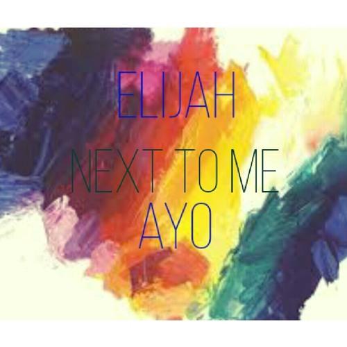Next to Me – Elijah ft. Ayo
