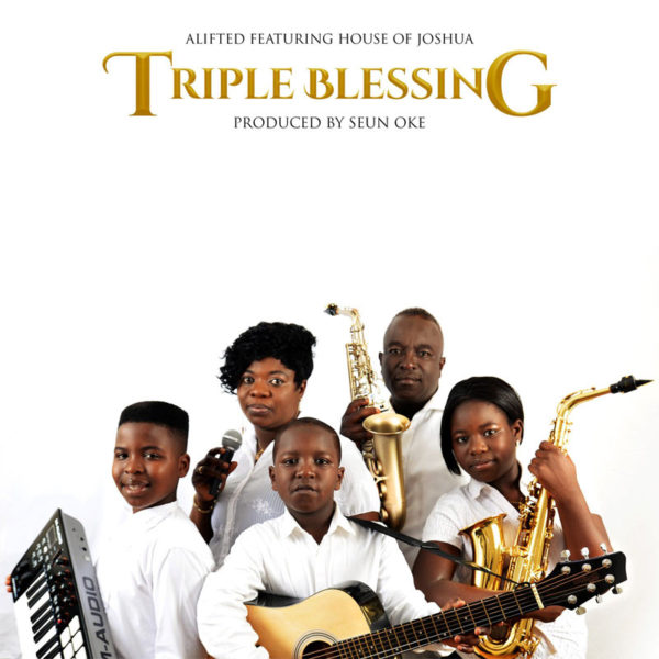 Triple Blessing (A Tithes and Offering Song) – Alifted ft. House Of Joshua