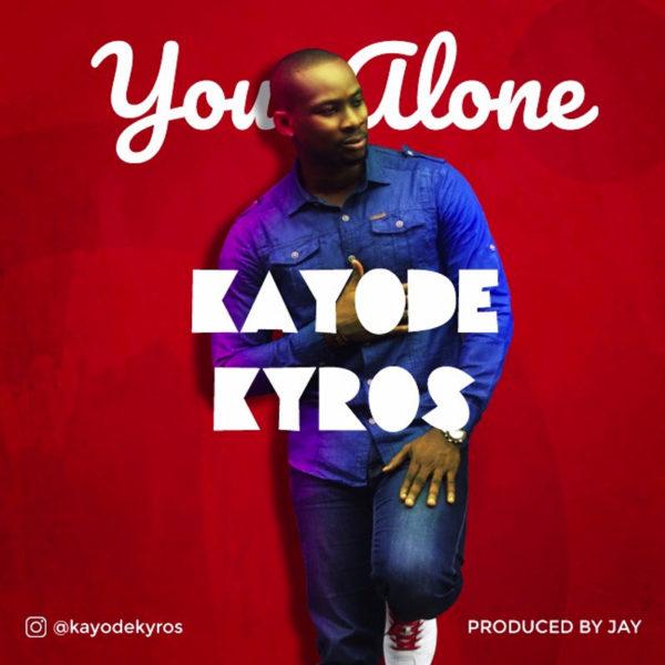 You Alone – Kayode Kyros