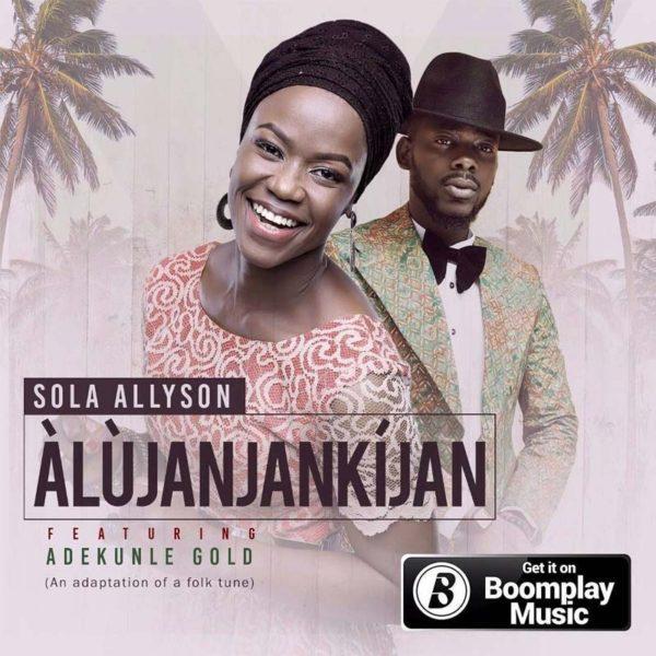 Àlùjanjankíjan – Sola Allyson ft. Adekunle Gold