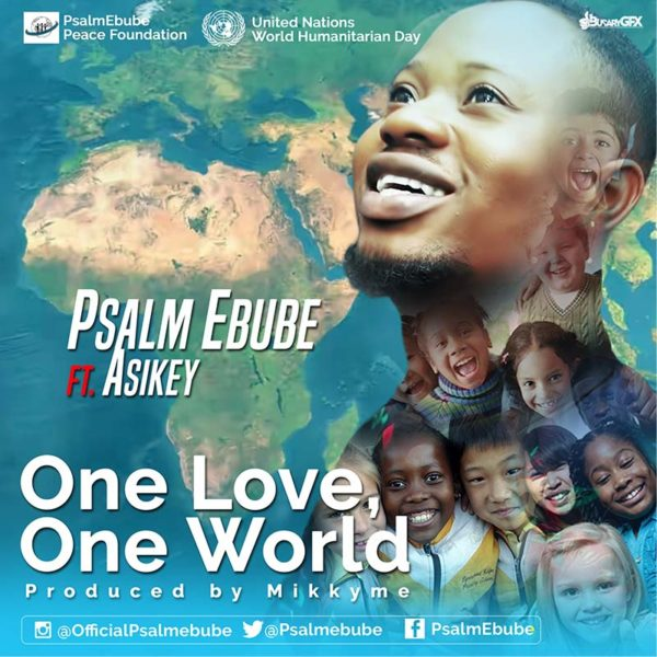 One Love One World – Psalm Ebube ft. Asikey