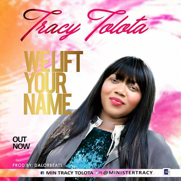 We Lift Your Name – Tracy Tolota