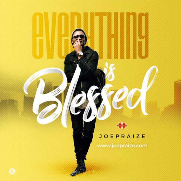 Everything is Blessed – Joe Praize