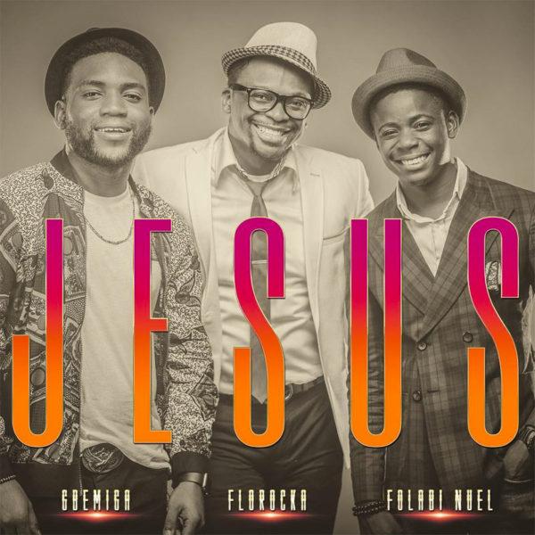 Jesus – Florocka ft. Folabi Nuel & Gbemiga