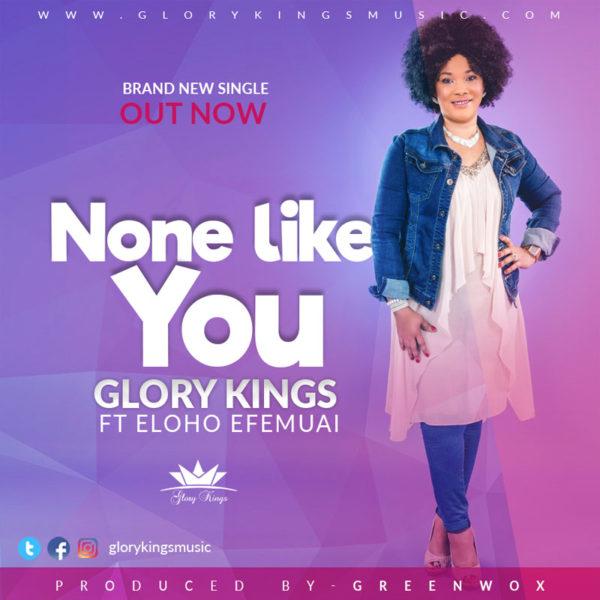 None Like You – Glory Kings Ft. Eloho Efemuai
