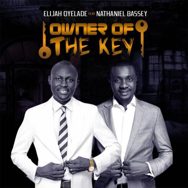 Owner of the Key – Elijah Oyelade ft. Nathaniel Bassey