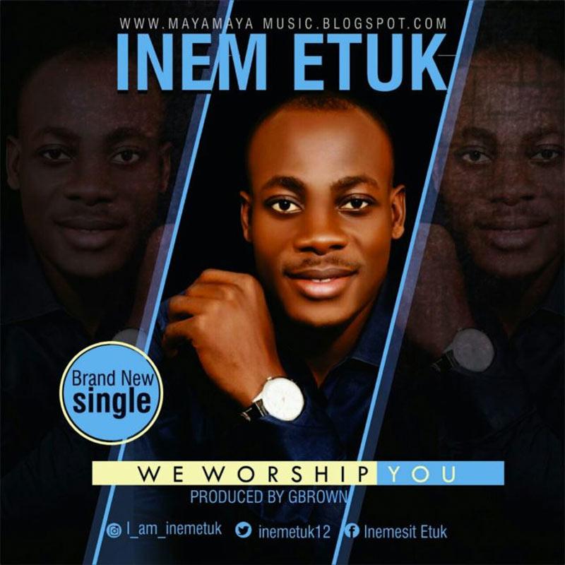 Download & Lyrics] We Worship You - Inem Etuk | Simply